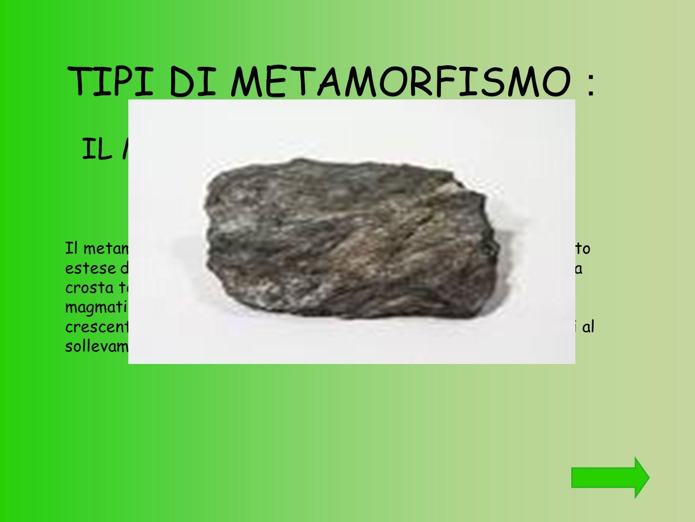 TIPI DI METAMORFISMO : IL METAMORFISMO REGIONALE