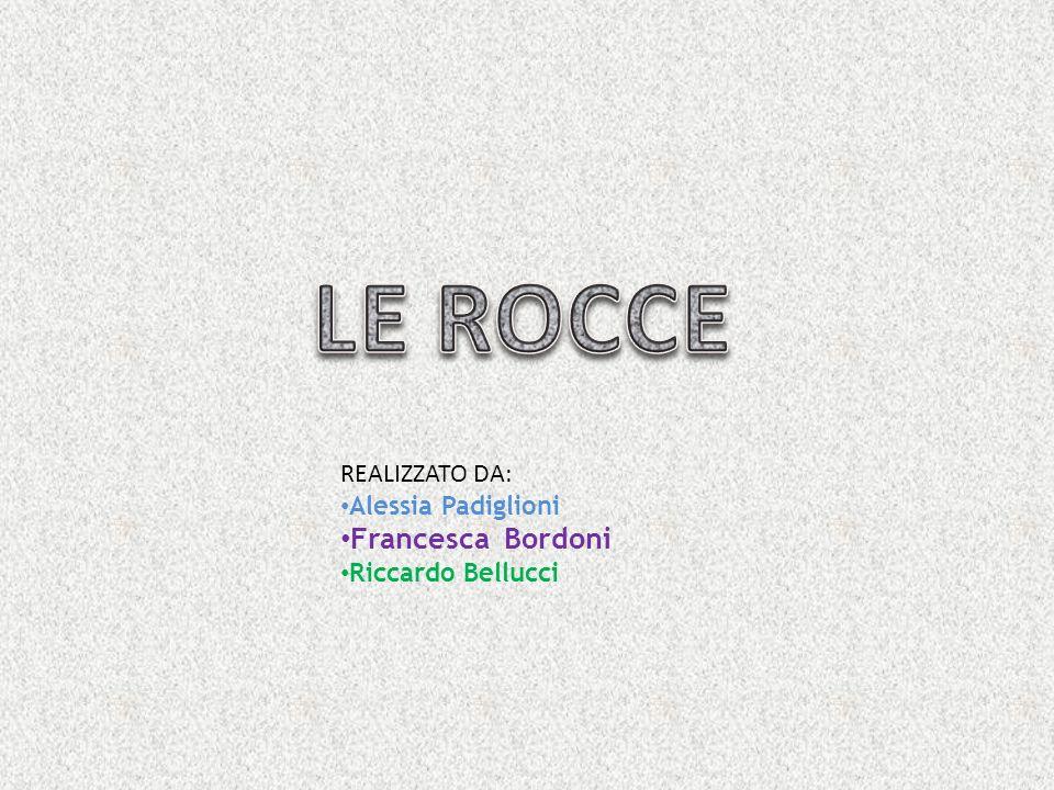 LE ROCCE Francesca Bordoni REALIZZATO DA: Alessia Padiglioni