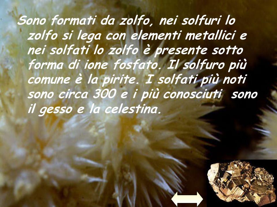 Sono formati da zolfo, nei solfuri lo zolfo si lega con elementi metallici e nei solfati lo zolfo è presente sotto forma di ione fosfato.