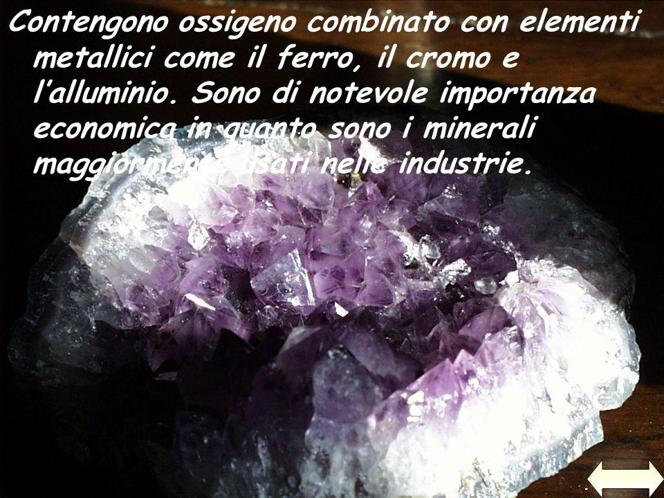 Contengono ossigeno combinato con elementi metallici come il ferro, il cromo e l'alluminio.