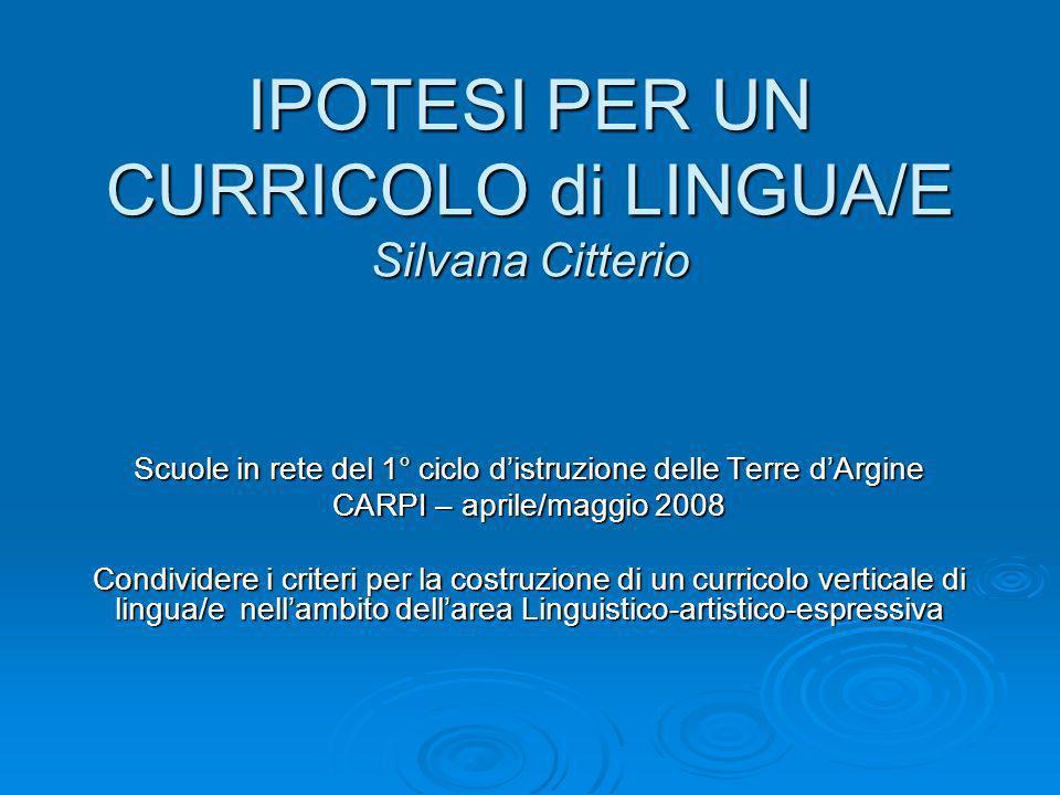 IPOTESI PER UN CURRICOLO di LINGUA/E Silvana Citterio