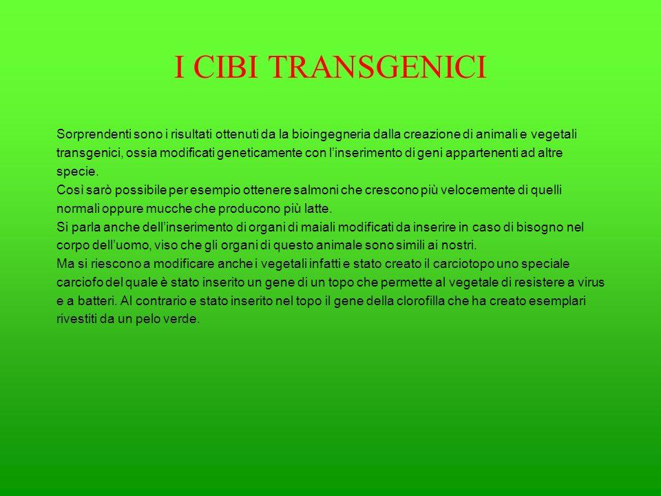 I CIBI TRANSGENICI Sorprendenti sono i risultati ottenuti da la bioingegneria dalla creazione di animali e vegetali.