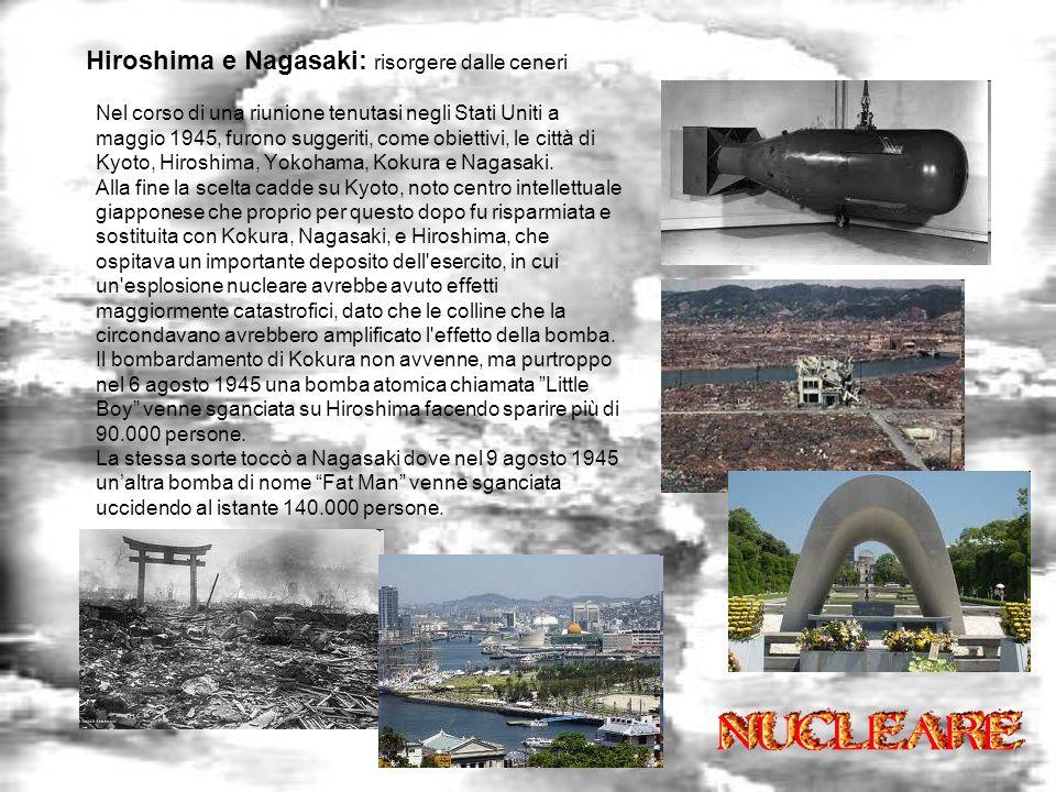 Hiroshima e Nagasaki: risorgere dalle ceneri Nel corso di una riunione tenutasi negli Stati Uniti a maggio 1945, furono suggeriti, come obiettivi, le città di Kyoto, Hiroshima, Yokohama, Kokura e Nagasaki.