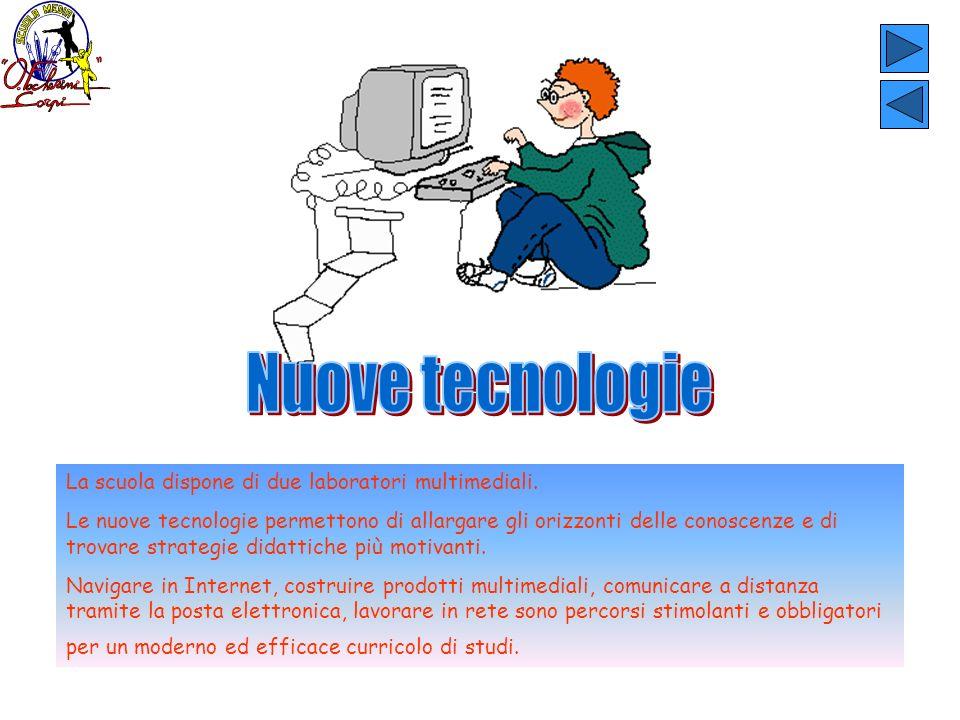 Nuove tecnologie La scuola dispone di due laboratori multimediali.