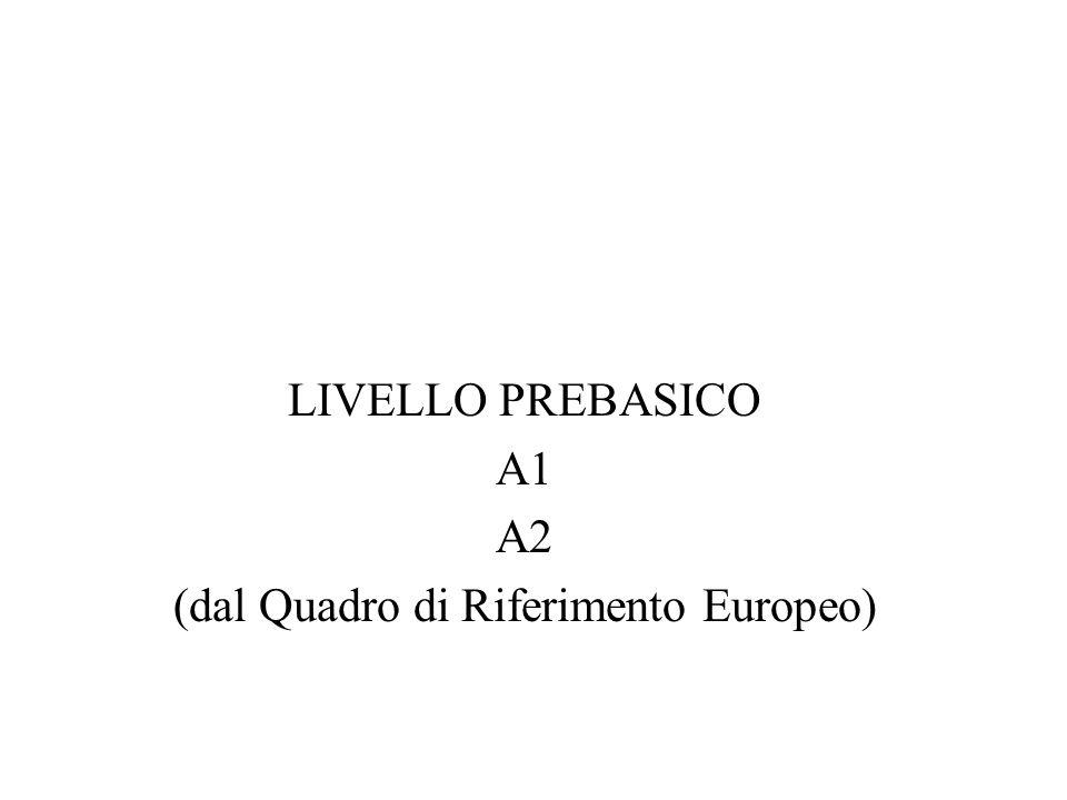 LIVELLO PREBASICO A1 A2 (dal Quadro di Riferimento Europeo)