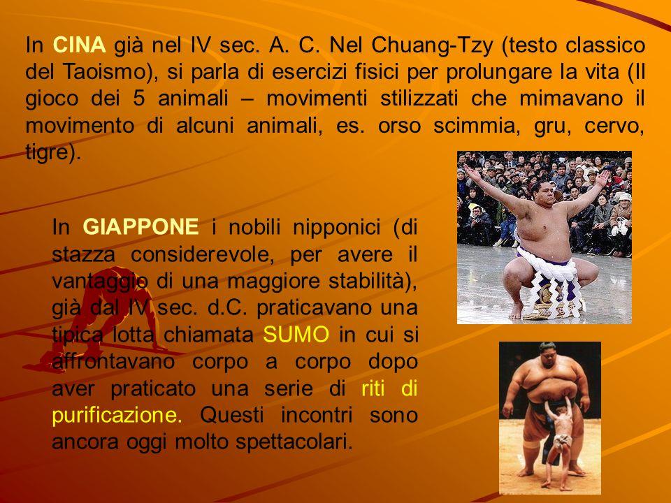 In CINA già nel IV sec. A. C. Nel Chuang-Tzy (testo classico del Taoismo), si parla di esercizi fisici per prolungare la vita (Il gioco dei 5 animali – movimenti stilizzati che mimavano il movimento di alcuni animali, es. orso scimmia, gru, cervo, tigre).