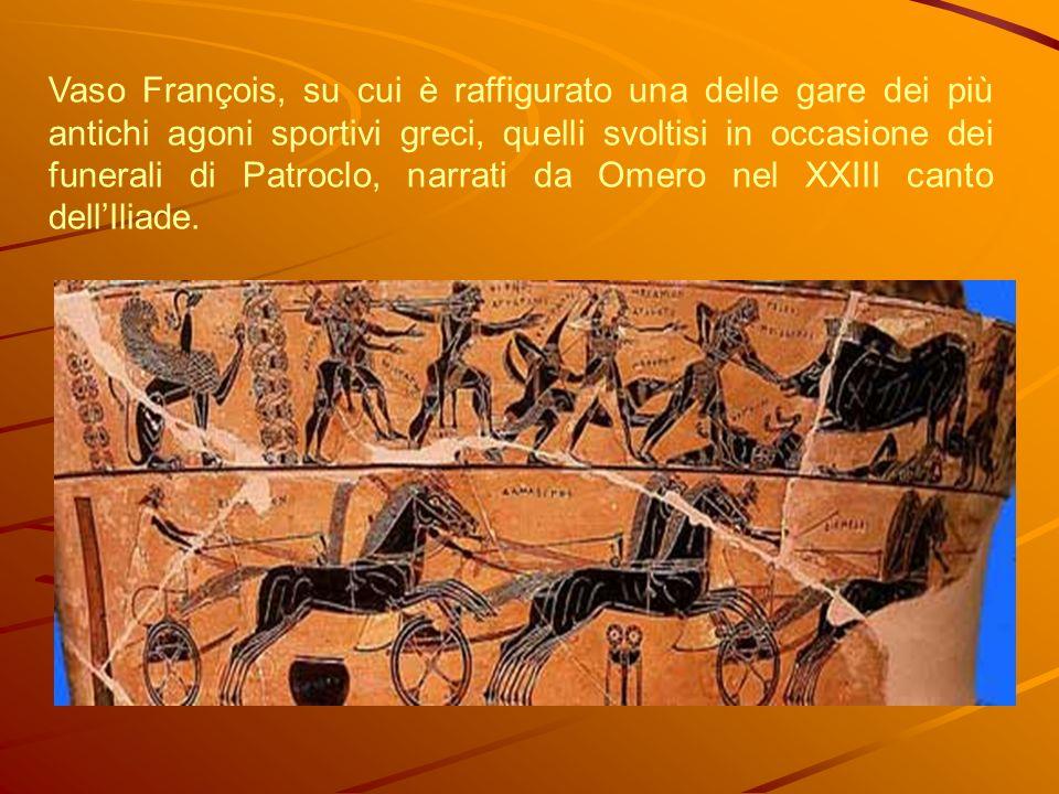 Vaso François, su cui è raffigurato una delle gare dei più antichi agoni sportivi greci, quelli svoltisi in occasione dei funerali di Patroclo, narrati da Omero nel XXIII canto dell'Iliade.