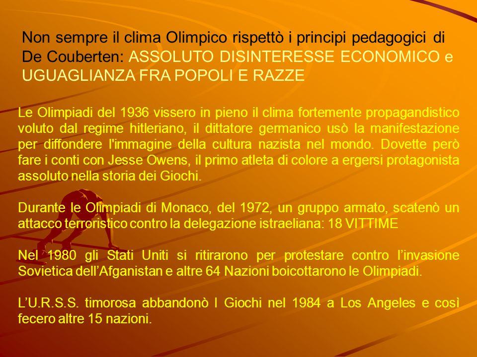 Non sempre il clima Olimpico rispettò i principi pedagogici di De Couberten: ASSOLUTO DISINTERESSE ECONOMICO e UGUAGLIANZA FRA POPOLI E RAZZE