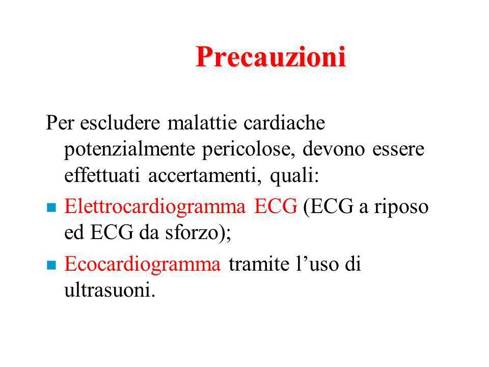 Precauzioni Per escludere malattie cardiache potenzialmente pericolose, devono essere effettuati accertamenti, quali: