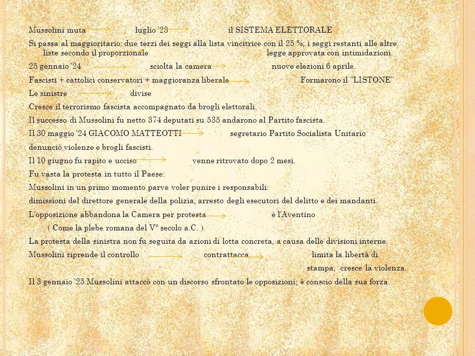 Mussolini muta luglio '23 il SISTEMA ELETTORALE Si passa al maggioritario: due terzi dei seggi alla lista vincitrice con il 25 %, i seggi restanti alle altre liste secondo il proporzionale legge approvata con intimidazioni.
