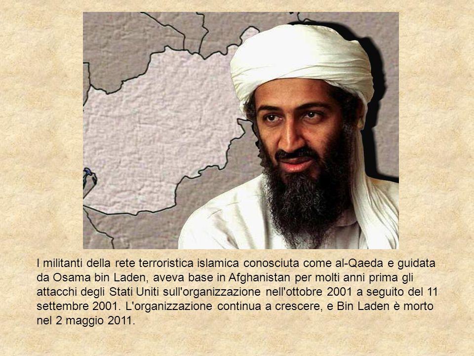 I militanti della rete terroristica islamica conosciuta come al-Qaeda e guidata da Osama bin Laden, aveva base in Afghanistan per molti anni prima gli attacchi degli Stati Uniti sull organizzazione nell ottobre 2001 a seguito del 11 settembre 2001.