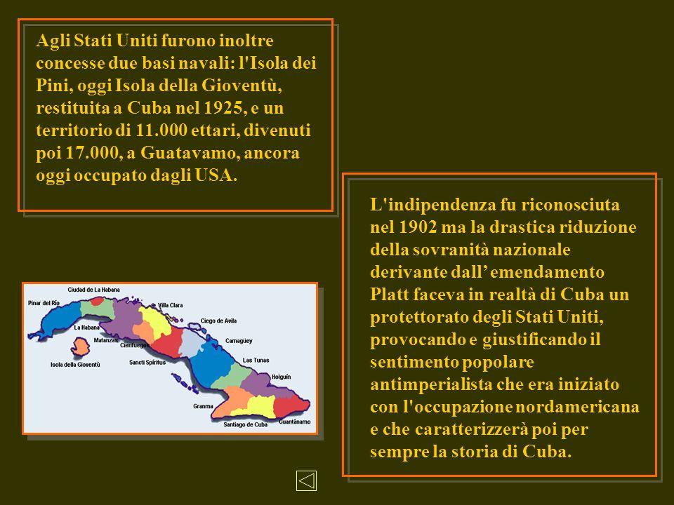 L indipendenza fu riconosciuta nel 1902 ma la drastica riduzione della sovranità nazionale derivante dall' emendamento Platt faceva in realtà di Cuba un protettorato degli Stati Uniti, provocando e giustificando il sentimento popolare antimperialista che era iniziato con l occupazione nordamericana e che caratterizzerà poi per sempre la storia di Cuba.