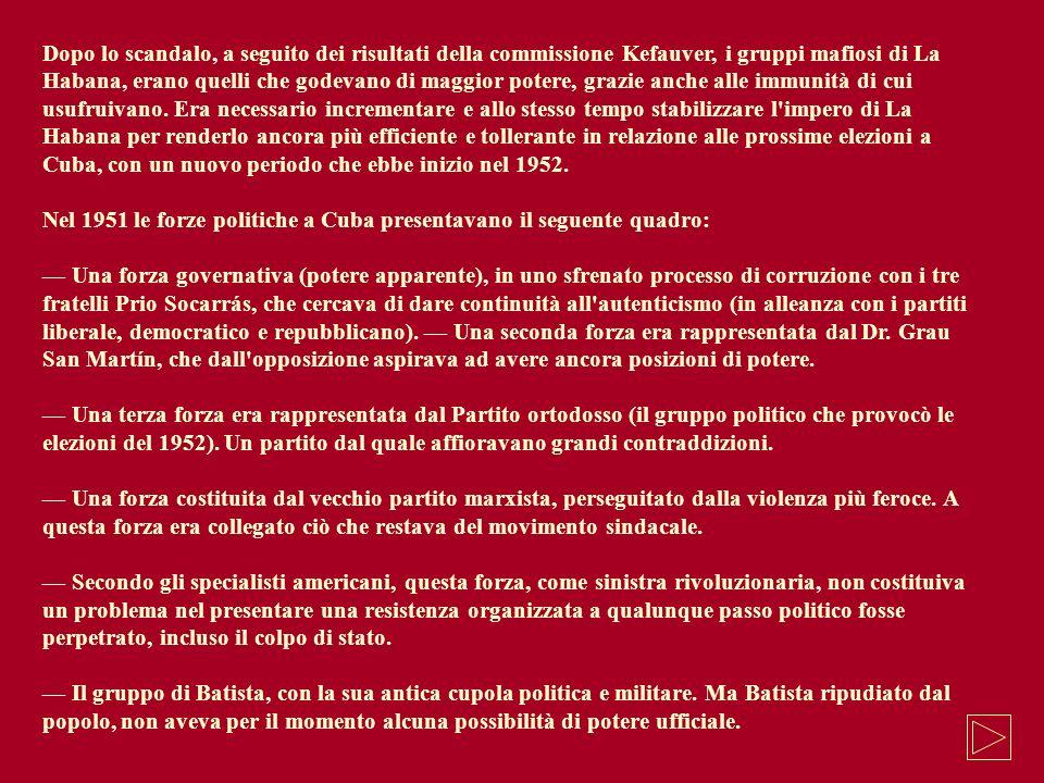 Dopo lo scandalo, a seguito dei risultati della commissione Kefauver, i gruppi mafiosi di La Habana, erano quelli che godevano di maggior potere, grazie anche alle immunità di cui usufruivano. Era necessario incrementare e allo stesso tempo stabilizzare l impero di La Habana per renderlo ancora più efficiente e tollerante in relazione alle prossime elezioni a Cuba, con un nuovo periodo che ebbe inizio nel 1952.
