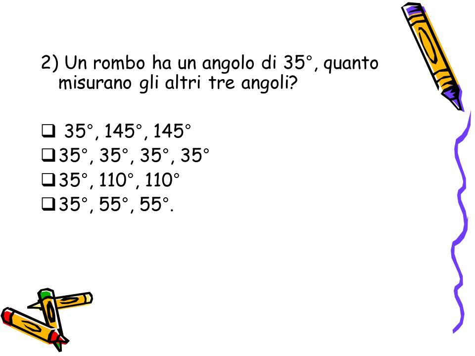 2) Un rombo ha un angolo di 35°, quanto misurano gli altri tre angoli