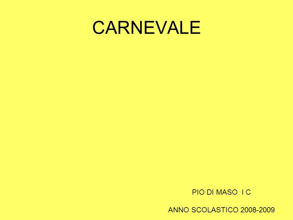 CARNEVALE PIO DI MASO I C ANNO SCOLASTICO 2008-2009