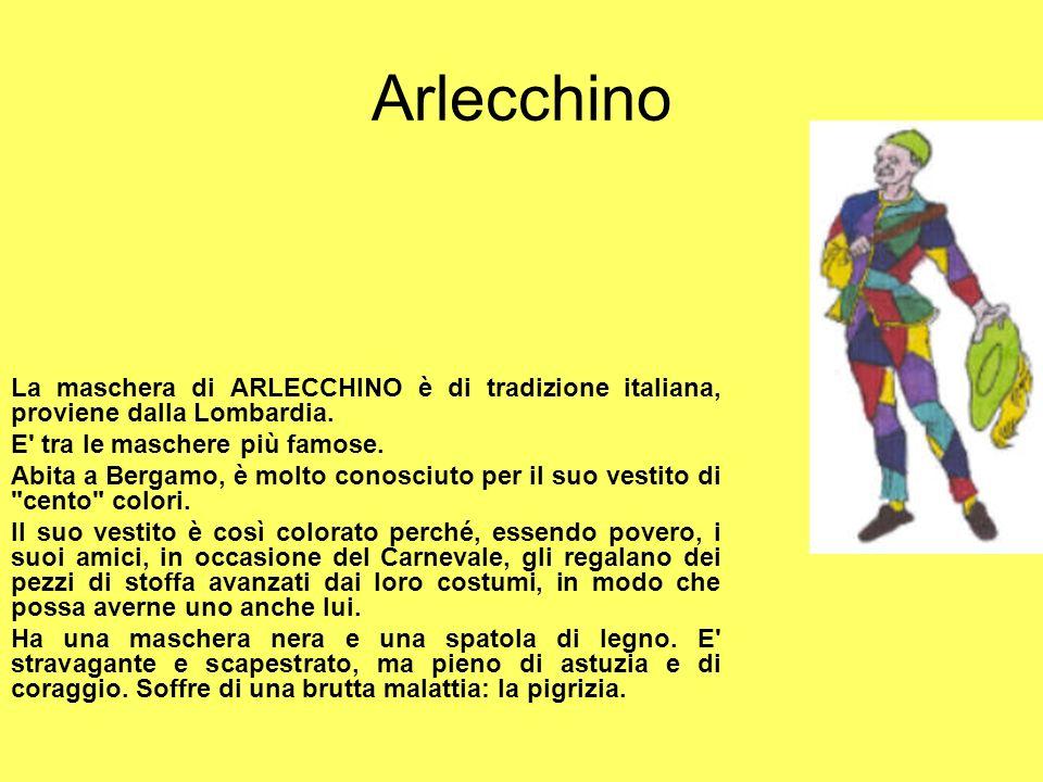 Arlecchino La maschera di ARLECCHINO è di tradizione italiana, proviene dalla Lombardia. E tra le maschere più famose.