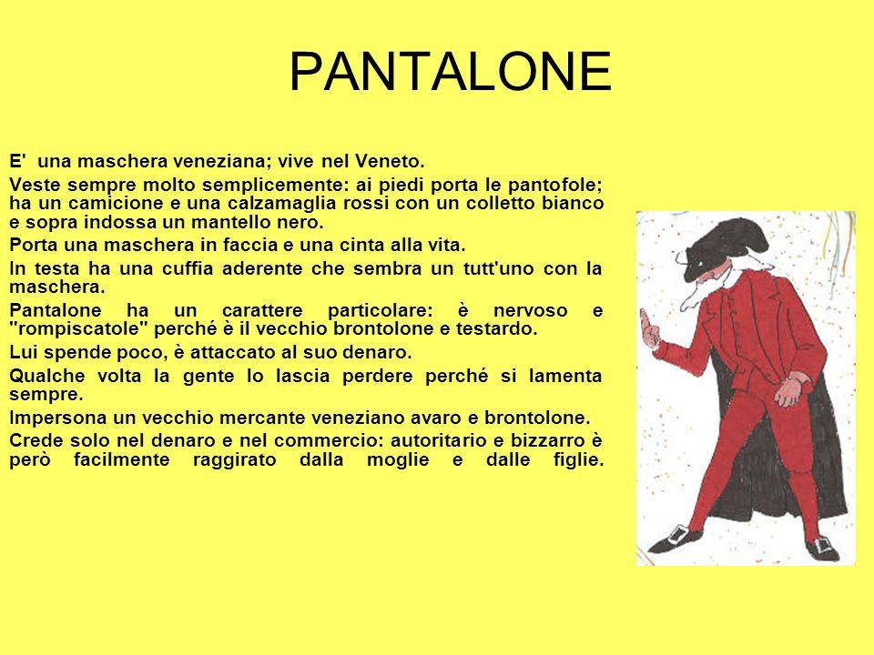 PANTALONE E una maschera veneziana; vive nel Veneto.