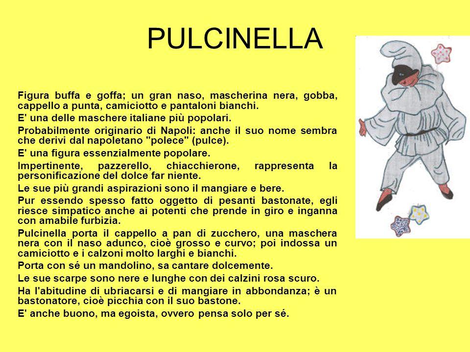 PULCINELLA Figura buffa e goffa; un gran naso, mascherina nera, gobba, cappello a punta, camiciotto e pantaloni bianchi.