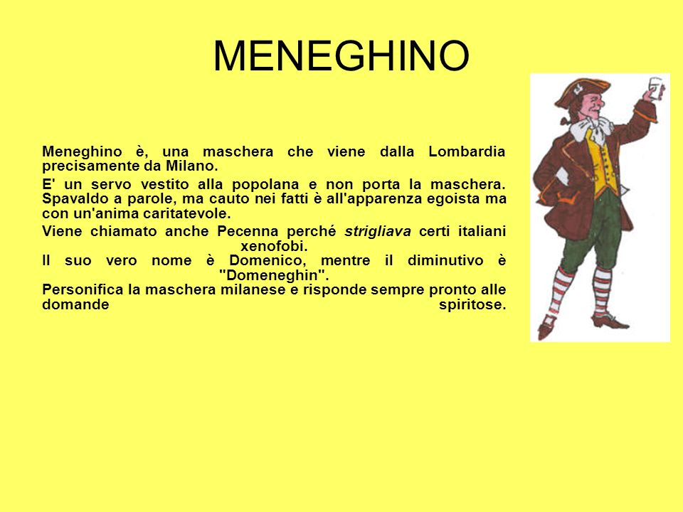 MENEGHINO Meneghino è, una maschera che viene dalla Lombardia precisamente da Milano.