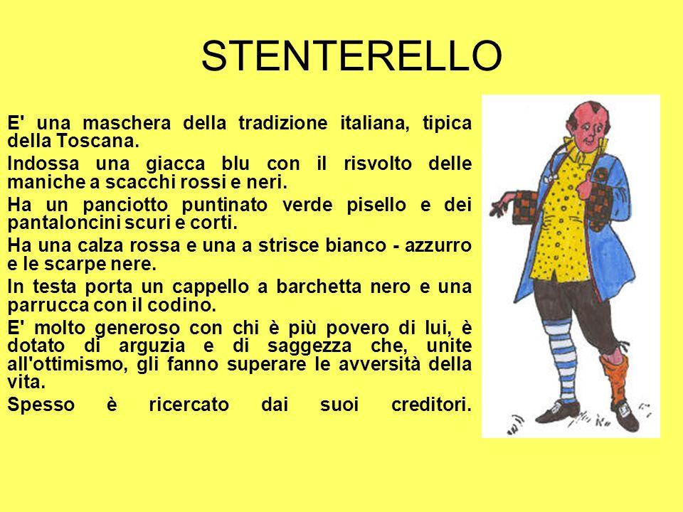 STENTERELLO E una maschera della tradizione italiana, tipica della Toscana.