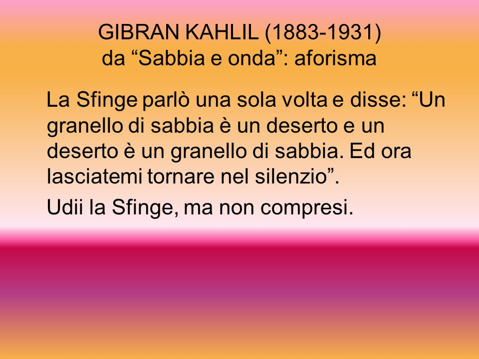 GIBRAN KAHLIL (1883-1931) da Sabbia e onda : aforisma