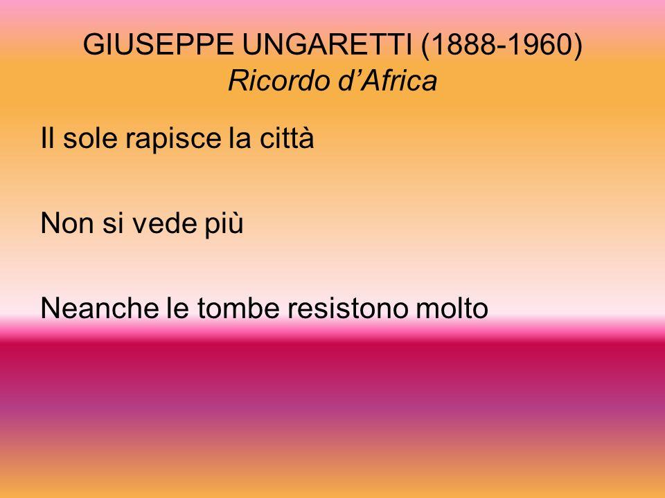 GIUSEPPE UNGARETTI (1888-1960) Ricordo d'Africa