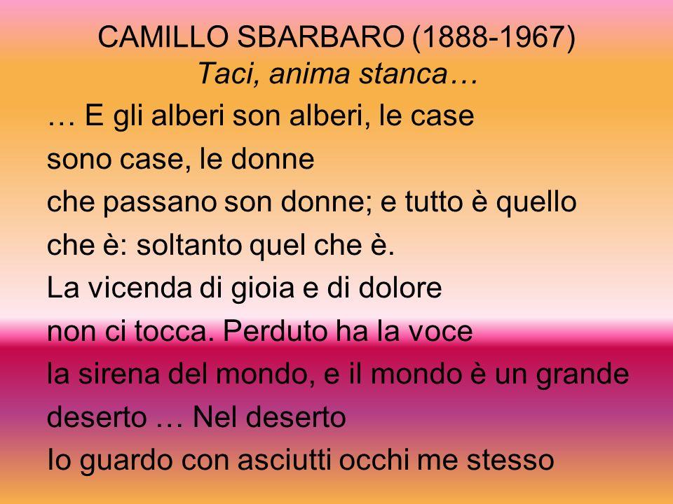 CAMILLO SBARBARO (1888-1967) Taci, anima stanca…
