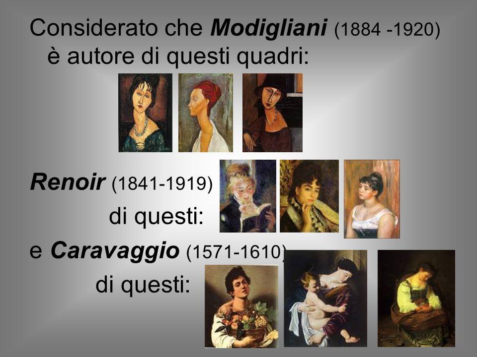 Considerato che Modigliani (1884 -1920) è autore di questi quadri:
