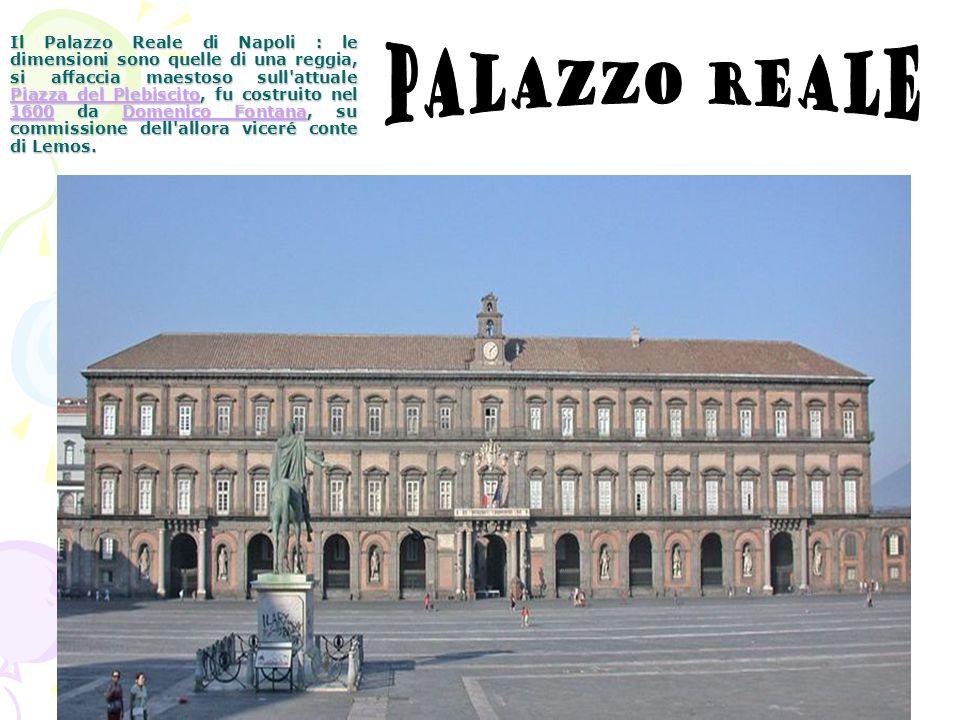 Il Palazzo Reale di Napoli : le dimensioni sono quelle di una reggia, si affaccia maestoso sull attuale Piazza del Plebiscito, fu costruito nel 1600 da Domenico Fontana, su commissione dell allora viceré conte di Lemos.