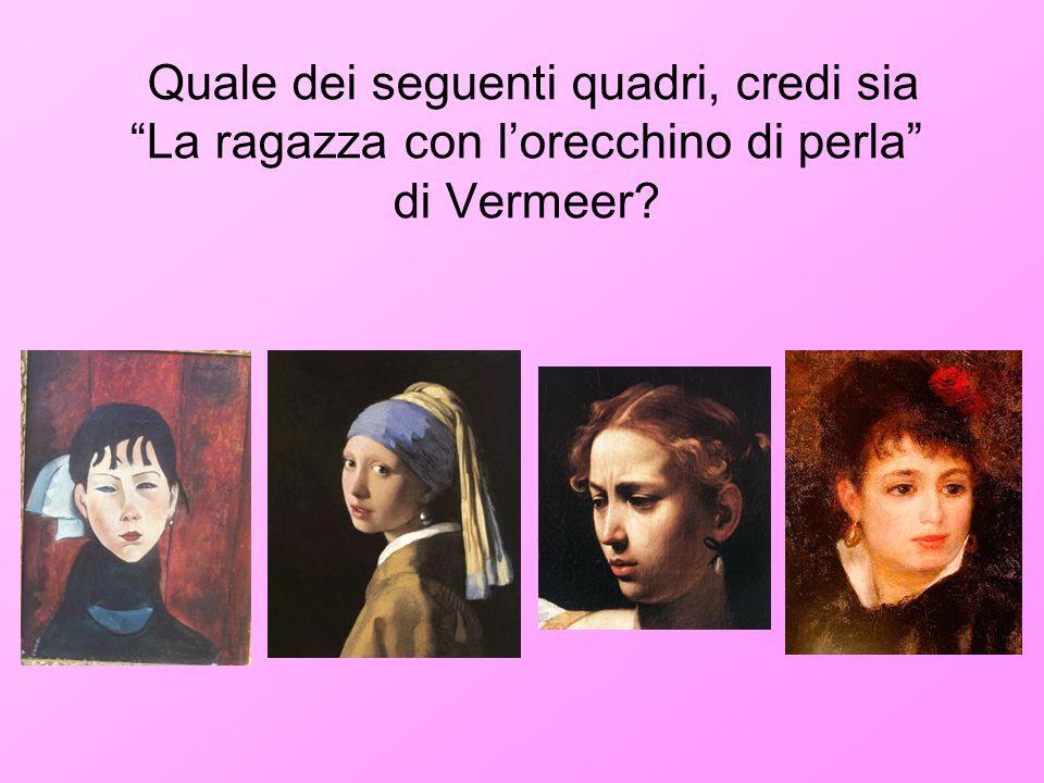 Quale dei seguenti quadri, credi sia La ragazza con l'orecchino di perla di Vermeer