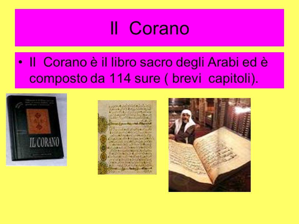 Il Corano Il Corano è il libro sacro degli Arabi ed è composto da 114 sure ( brevi capitoli).
