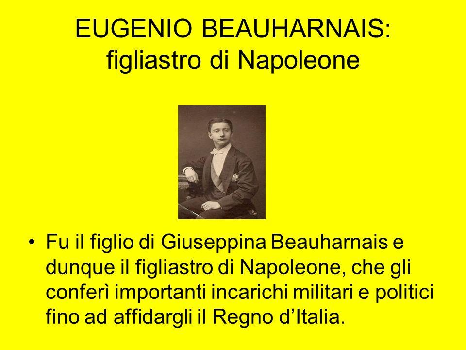 EUGENIO BEAUHARNAIS: figliastro di Napoleone