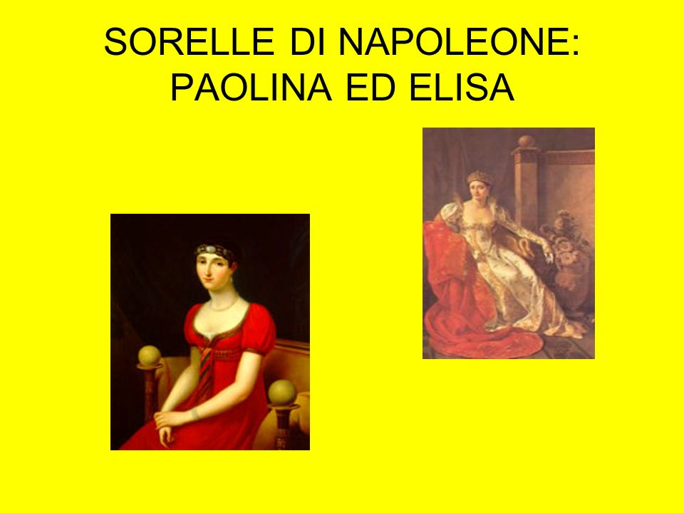 SORELLE DI NAPOLEONE: PAOLINA ED ELISA