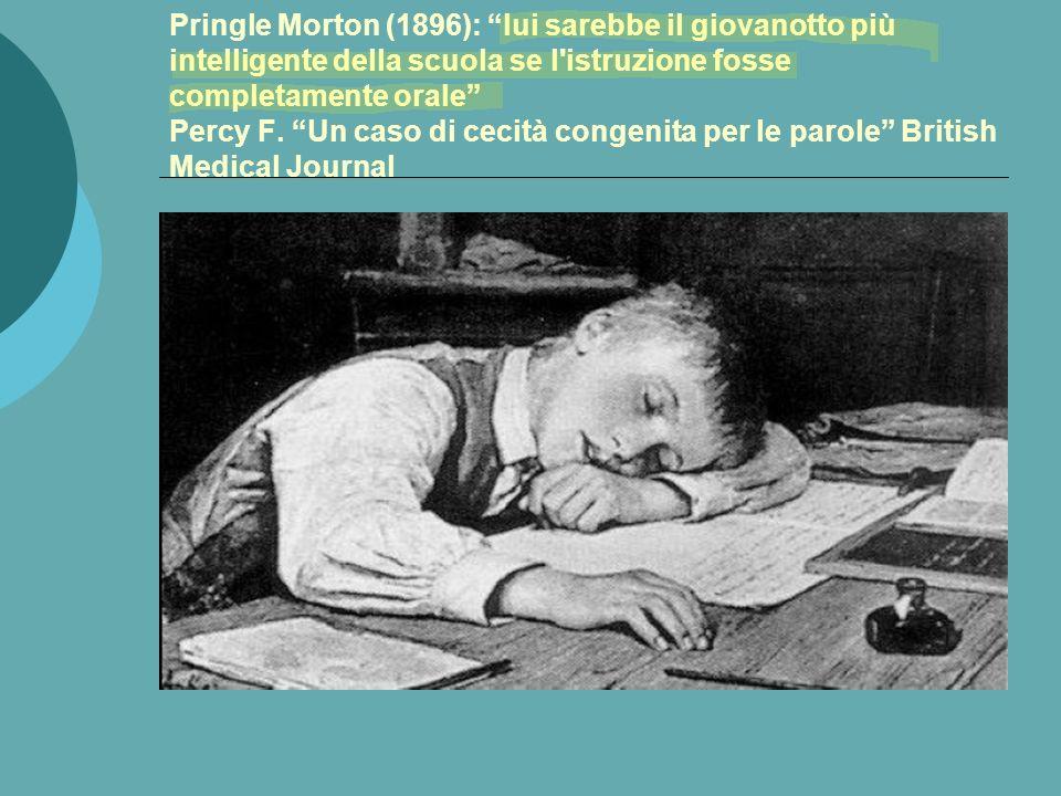 Pringle Morton (1896): lui sarebbe il giovanotto più intelligente della scuola se l istruzione fosse completamente orale Percy F.