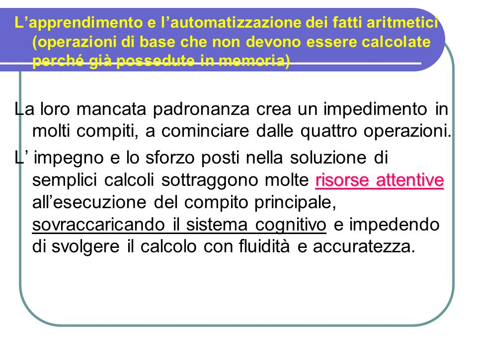 L'apprendimento e l'automatizzazione dei fatti aritmetici (operazioni di base che non devono essere calcolate perché già possedute in memoria)