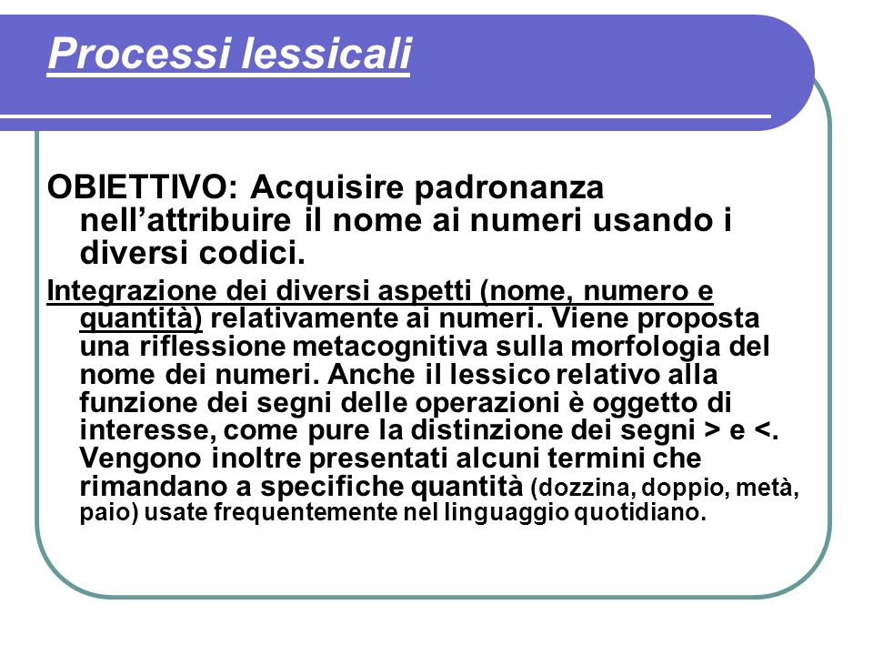 Processi lessicali OBIETTIVO: Acquisire padronanza nell'attribuire il nome ai numeri usando i diversi codici.