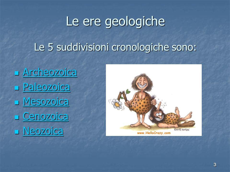 Le ere geologiche Le 5 suddivisioni cronologiche sono: