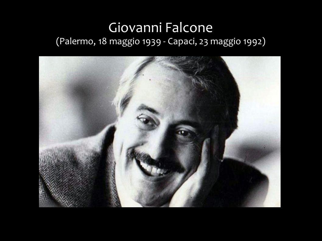 Giovanni Falcone (Palermo, 18 maggio 1939 - Capaci, 23 maggio 1992)