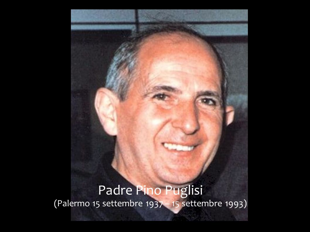 Padre Pino Puglisi (Palermo 15 settembre 1937 – 15 settembre 1993)