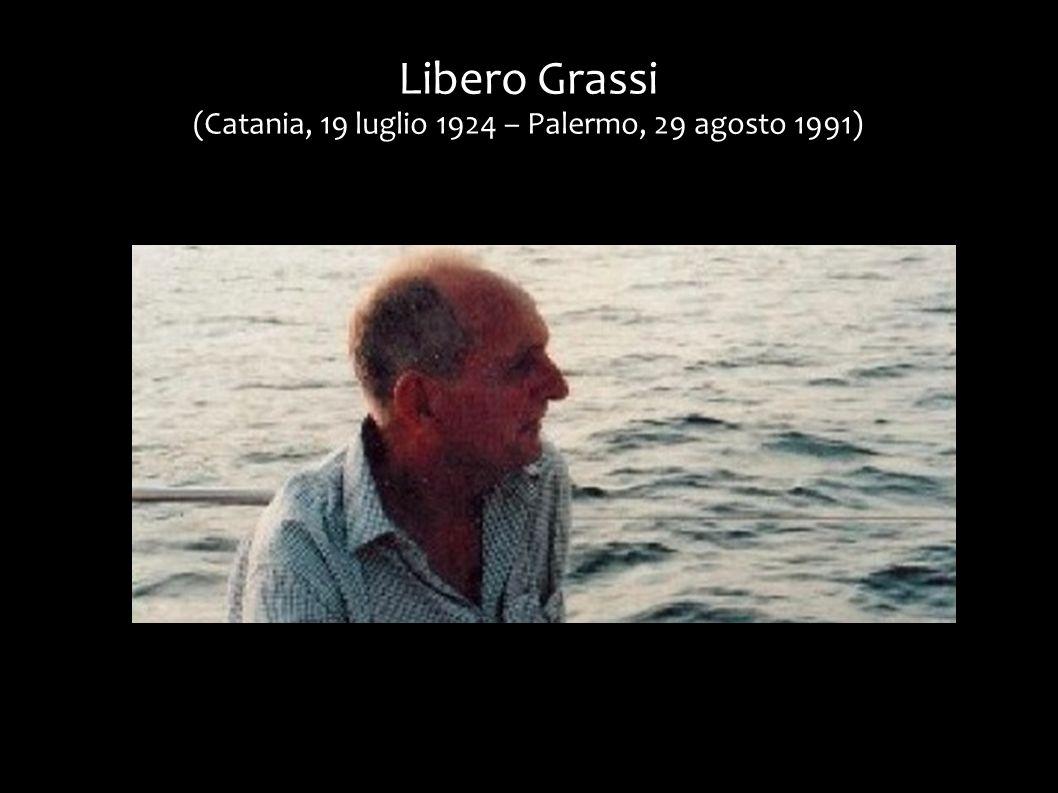 Libero Grassi (Catania, 19 luglio 1924 – Palermo, 29 agosto 1991)
