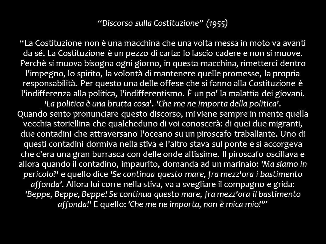 Discorso sulla Costituzione (1955) La Costituzione non è una macchina che una volta messa in moto va avanti da sé.