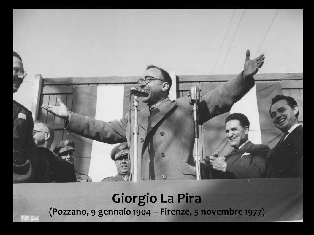 Giorgio La Pira (Pozzano, 9 gennaio 1904 – Firenze, 5 novembre 1977)
