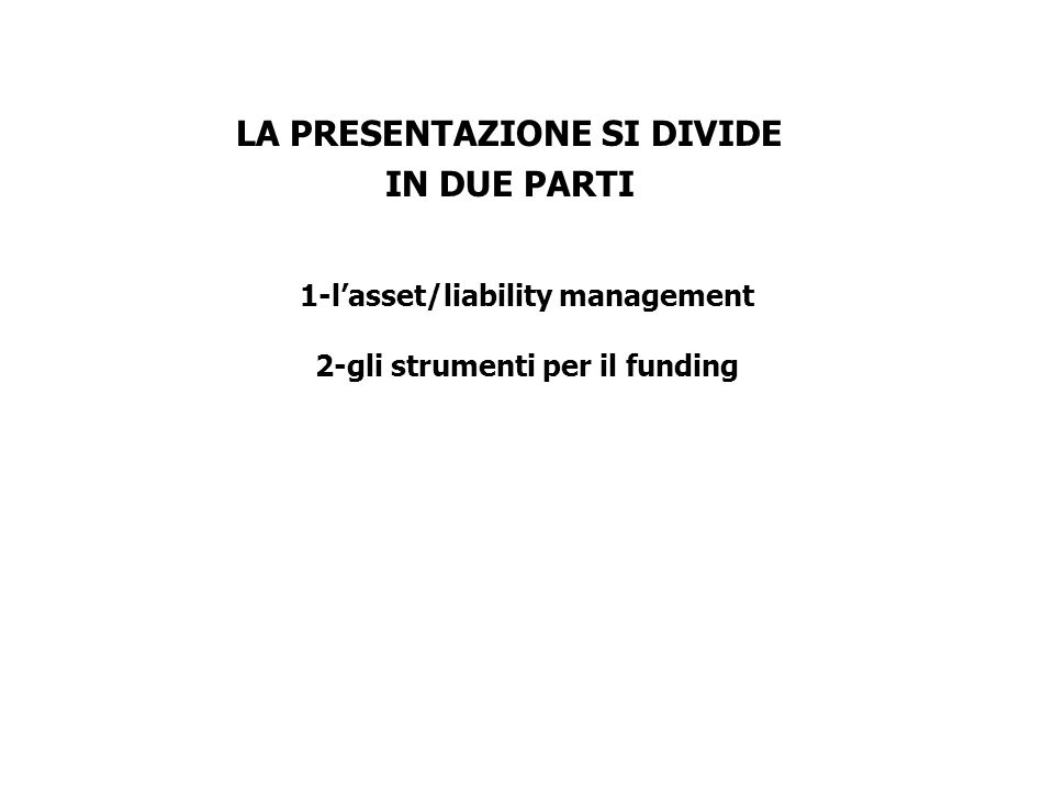 1-l'asset/liability management 2-gli strumenti per il funding