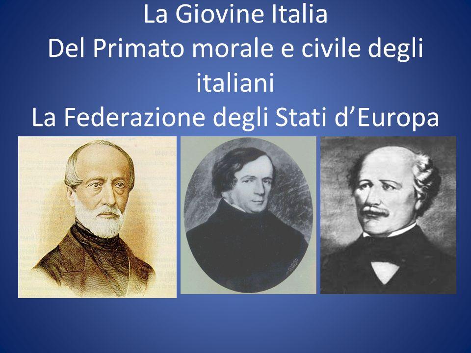 La Giovine Italia Del Primato morale e civile degli italiani La Federazione degli Stati d'Europa