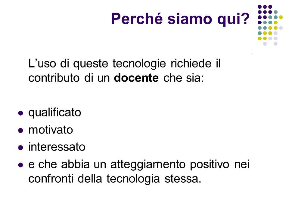 Perché siamo qui L'uso di queste tecnologie richiede il contributo di un docente che sia: qualificato.