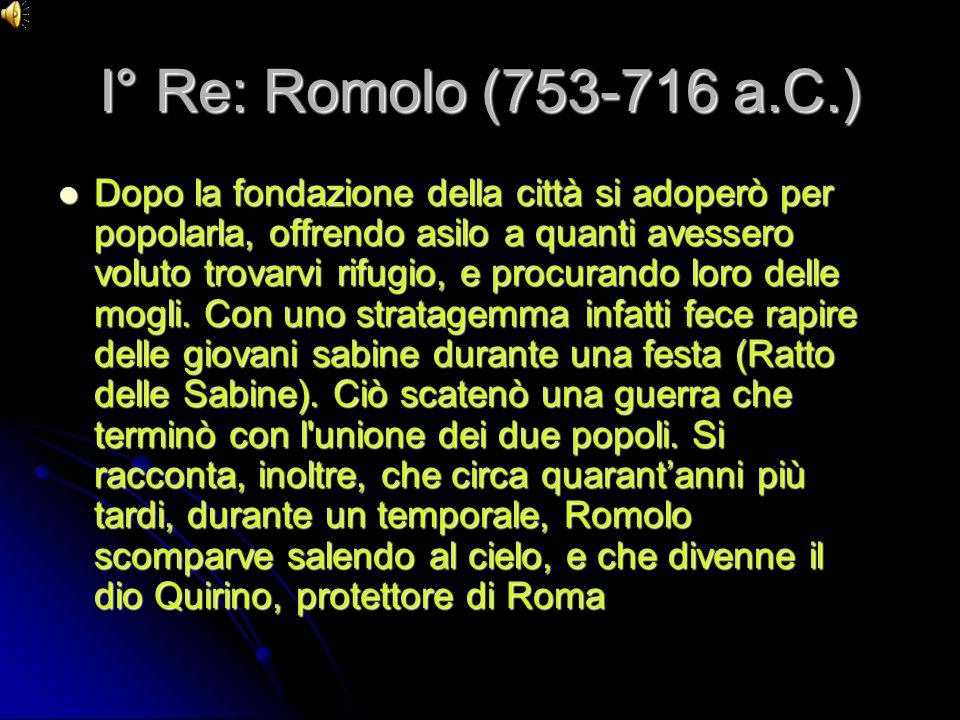 I° Re: Romolo (753-716 a.C.)
