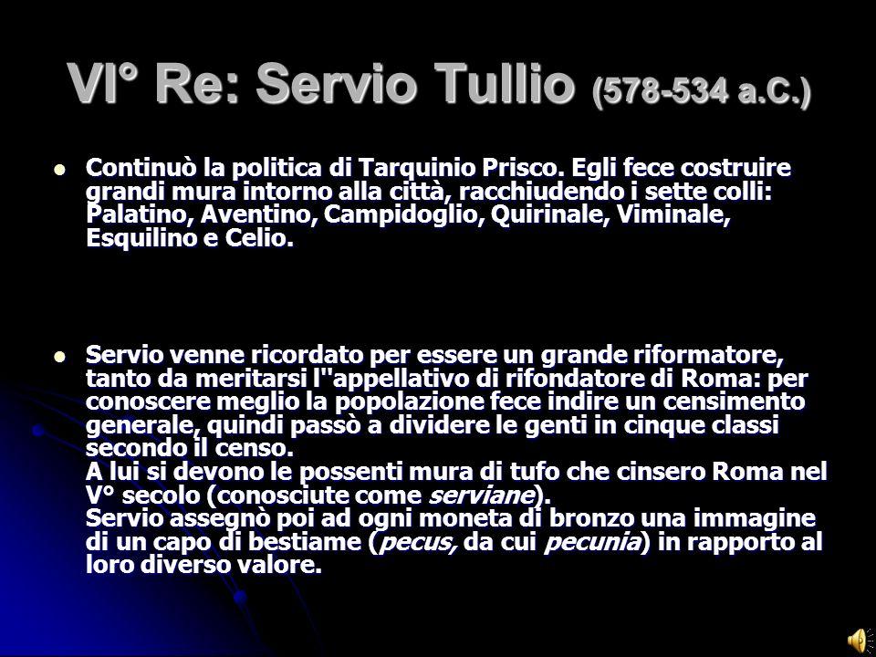 VI° Re: Servio Tullio (578-534 a.C.)