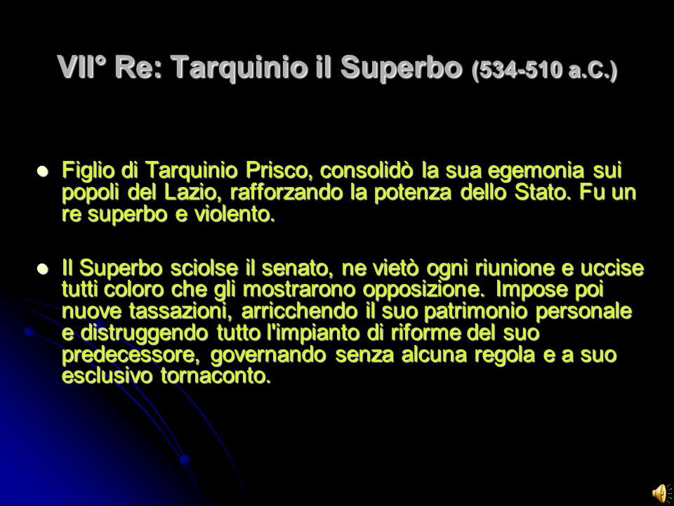 VII° Re: Tarquinio il Superbo ( a.C.)