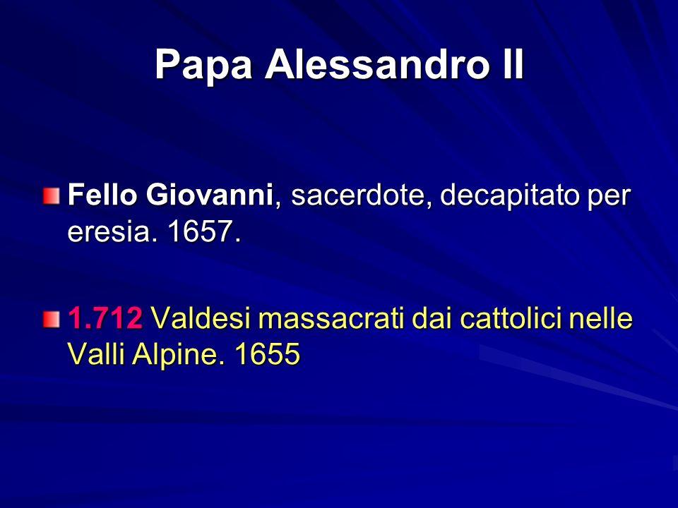 Papa Alessandro II Fello Giovanni, sacerdote, decapitato per eresia.
