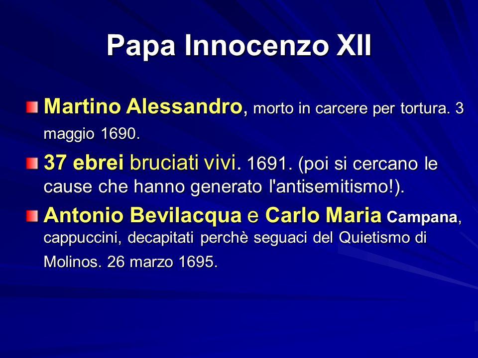 Papa Innocenzo XII Martino Alessandro, morto in carcere per tortura. 3 maggio 1690.